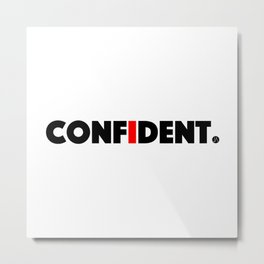 CONFIDENT Metal Print