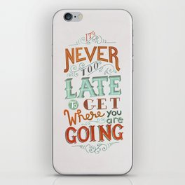 Never Too Late to Get Where You're Going iPhone Skin