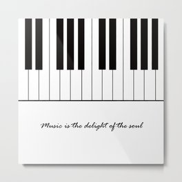 Music is the delight of the soul Metal Print
