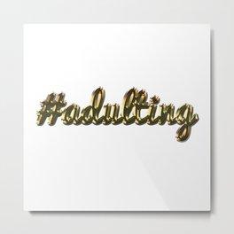 #adulting Metal Print