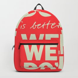 Well done is better than well said, inspirational Benjamin Franklin quote for motivation, work hard Backpack