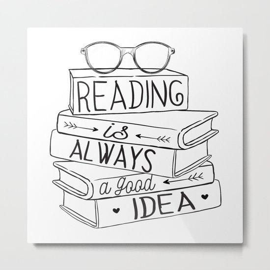 Reading is Always a Good Idea Metal Print