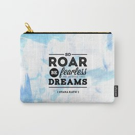 """""""So roar, be fearless, and go chase those dreams."""" - Stana Katic Carry-All Pouch"""