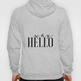 Hello Sign Printable Art Why Hello Gift Idea Valentines Day Decor Women Gift Inspirational Print Hoody