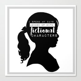 I spend my days locked up with fictional characters Canvas Print