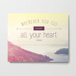 Wherever you go, go with all of your heart Metal Print
