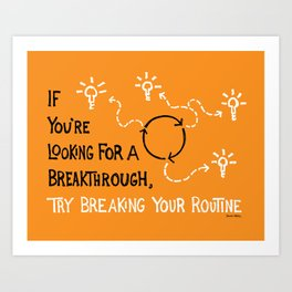 Break Your Routine Art Print