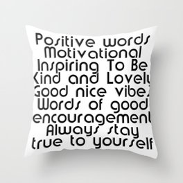 Positive words Motivational Inspiring To Be Kind and Lovely Good nice vibes Words of good encouragement Always stay true to yourself Throw Pillow