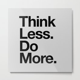 Think Less Do More black and white inspirational wall art typography poster design home decor Metal Print