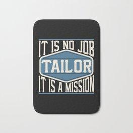 Tailor  - It Is No Job, It Is A Mission Bath Mat