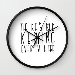 There's Bad Kerning Everywhere Wall Clock
