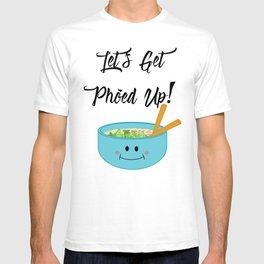Let's Get Pho'ed Up! T-shirt