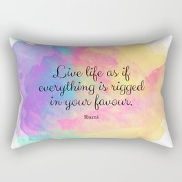 Live life as if everything is rigged in your favour. - Rumi Rectangular Pillow