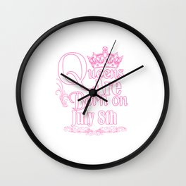 Queens Are Born On July 8th Funny Birthday T-Shirt Wall Clock