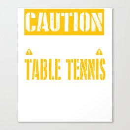 CAUTION - Table Tennis Fan Canvas Print
