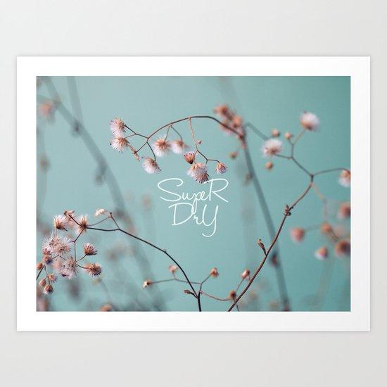 Super Dry Art Print