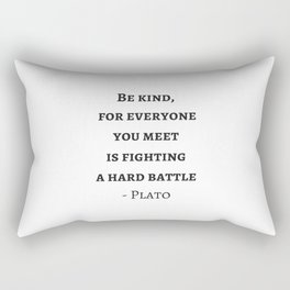 Greek Philosophy Quotes - Plato - Be kind to everyone you meet Rectangular Pillow
