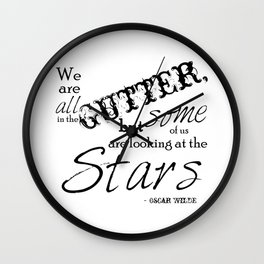 We Are All in the Gutter, but Some of Us Are Looking at the Stars Wall Clock