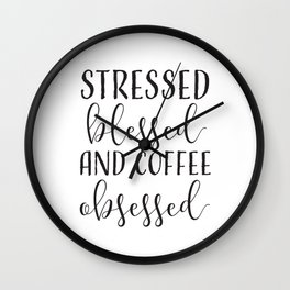 Stressed, Blessed, Coffee Obsessed Wall Clock