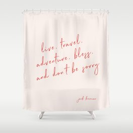 Live, Travel, Adventure, Bless - Jack Kerouac Shower Curtain