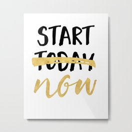 START NOW NOT TODAY - motivational quote Metal Print