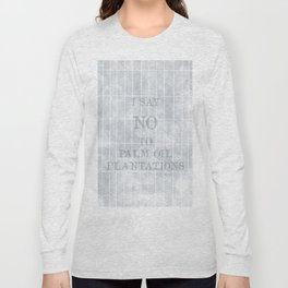 I say no to palm oil plantations Long Sleeve T-shirt