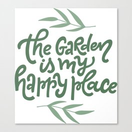The Garden Is My Happy Place Canvas Print