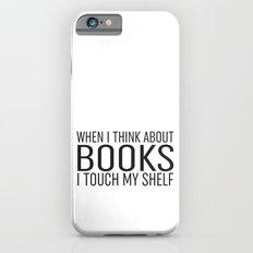 I Touch My Shelf iPhone 6 Slim Case