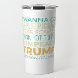 I Wanna Go Apple Picking and Impeach Trump - Fall Stuff Design Travel Mug