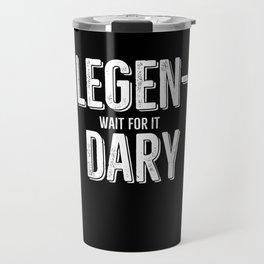 Legen Wait For It Dary Travel Mug