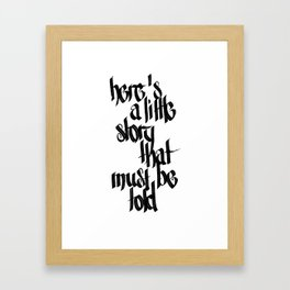 here's a little story that must be told Framed Art Print