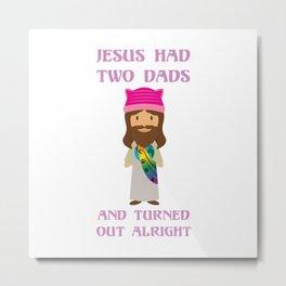 Jesus Had Two Dads Metal Print