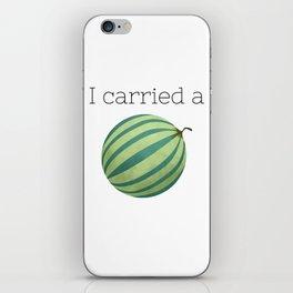 I Carried a Watermelon iPhone Skin