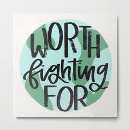 Earth Worth Fighting For Metal Print