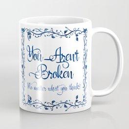 You Aren't Broken No Matter What You Think Coffee Mug