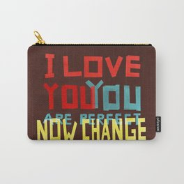 I LOVE YOU YOU ARE PERFECT NOW CHANGE Carry-All Pouch