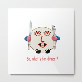 So what's for dinner ? Metal Print