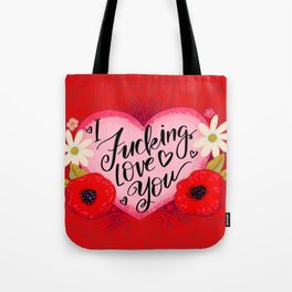 Pretty Swe*ry Valentine: I Fucking Love You Tote Bag