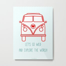 let's go wild and explore the world! Metal Print
