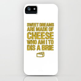 Sweet Dreams Are Made Of Cheese Who Am I To Dis A Brie Cheese Lover iPhone Case