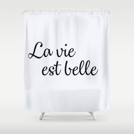 110. Life is beautiful Shower Curtain