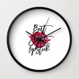 Pour yourself a drink,Put on some lipstick,But First Lipstick,Fashion Print,Makeup Art,Makeup Quote Wall Clock