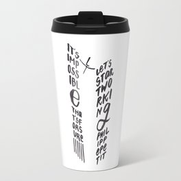 It's impossible, so let's start working Travel Mug