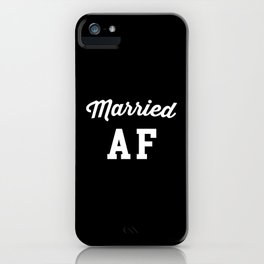 Married AF Funny Quote iPhone Case