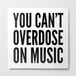 You Can't Overdose On Music Metal Print