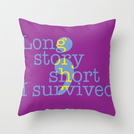 Long story short, I survived Throw Pillow