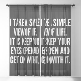 I take a simple view of life It is keep your eyes open and get on with it Sheer Curtain