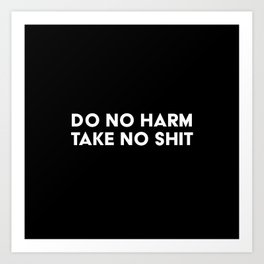 Do No Harm Take No Shit  Art Print