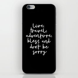 Live Travel Adventure Bless and Don't Be Sorry black and white typography poster home wall decor iPhone Skin