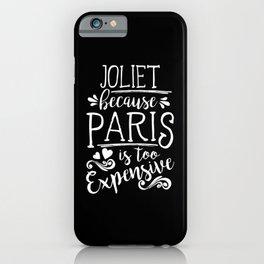 Joliet Because Paris Is Too Expensive iPhone Case